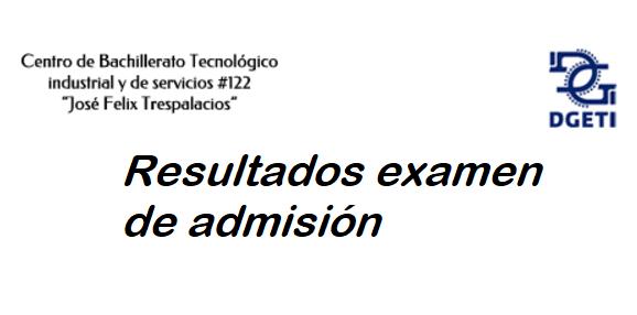 Resultados Examen de Admisión Media Superior CBTIS 122